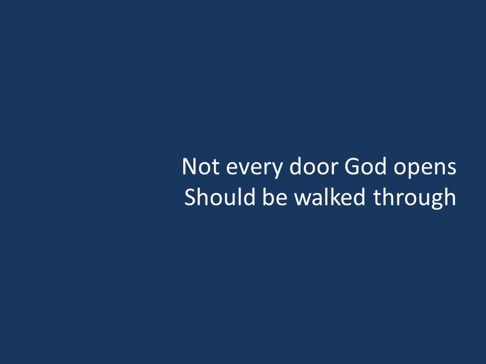 Not every door God opens Should be walked through