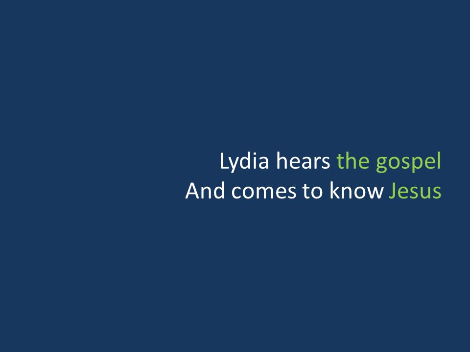 Lydia hears the gospel And comes to know Jesus