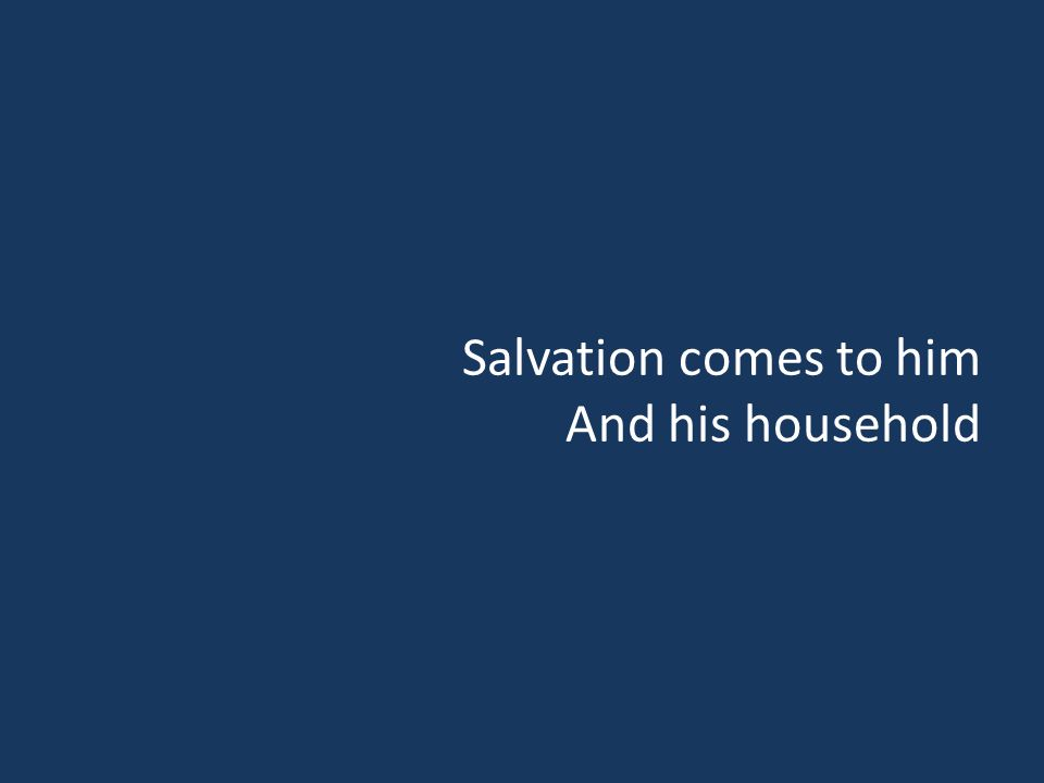 Salvation comes to him And his household