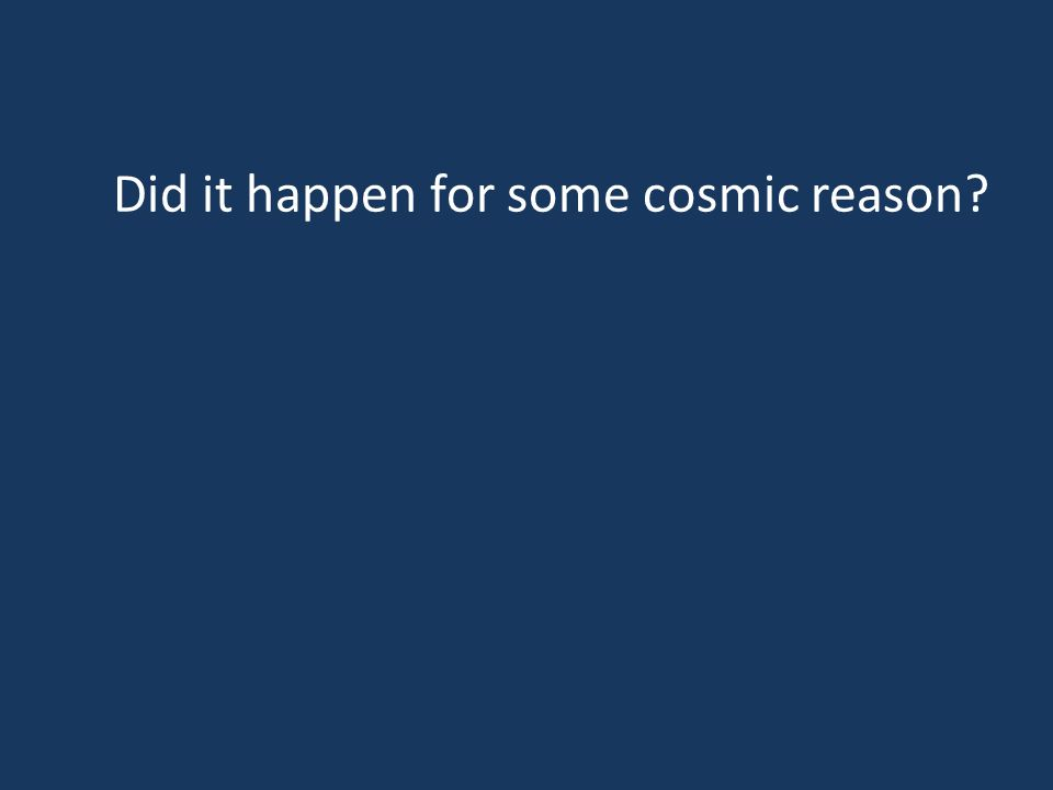 Did it happen for some cosmic reason?