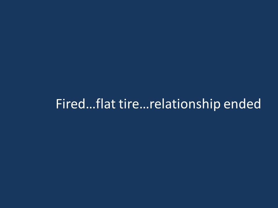 Fired…flat tire…relationship ended