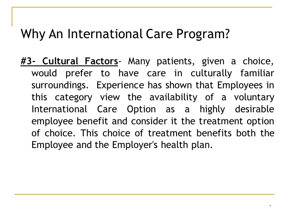 7 Why An International Care Program? #3- Cultural Factors- Many patients, given a choice, would prefer to have care in culturally familiar surrounding