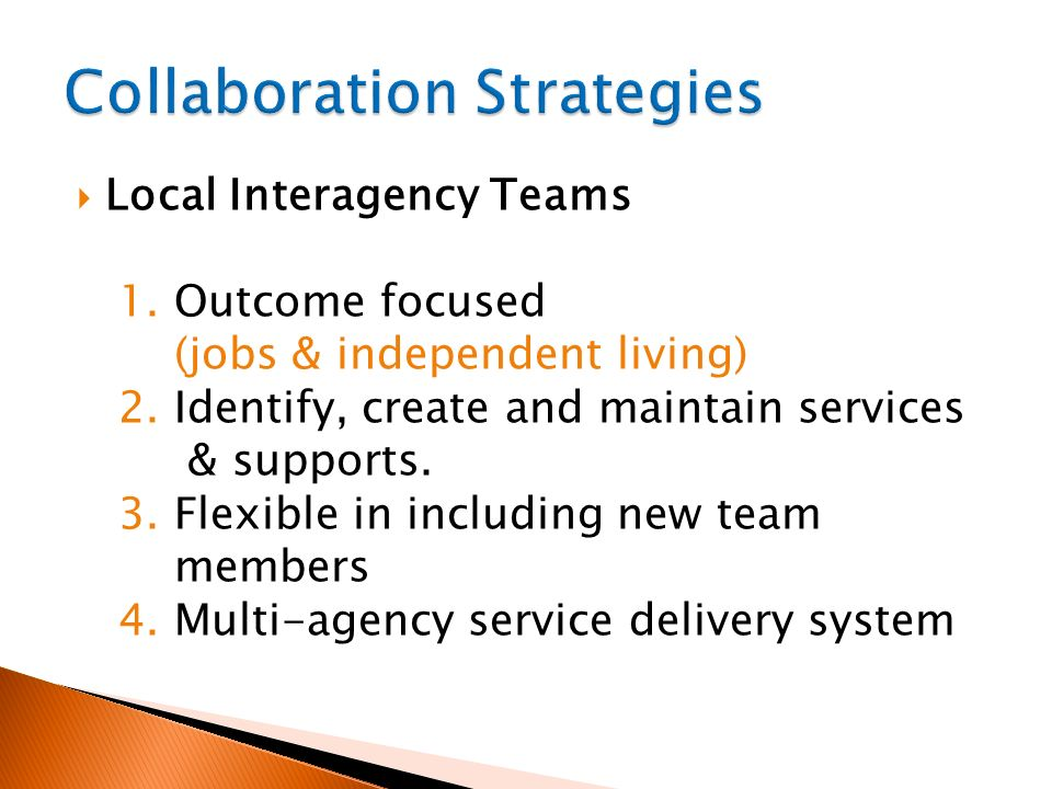 Local Interagency Teams 1. Outcome focused (jobs & independent living) 2.