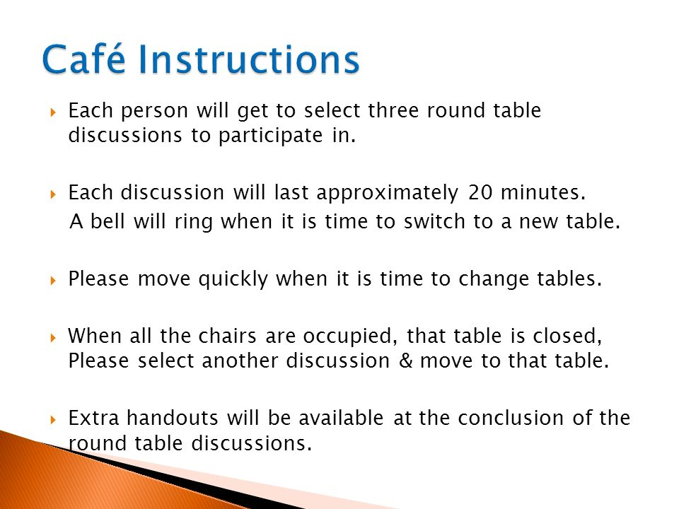 Each person will get to select three round table discussions to participate in.
