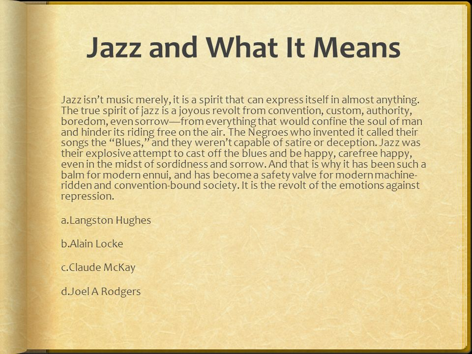 Jazz and What It Means Jazz isnt music merely, it is a spirit that can express itself in almost anything.