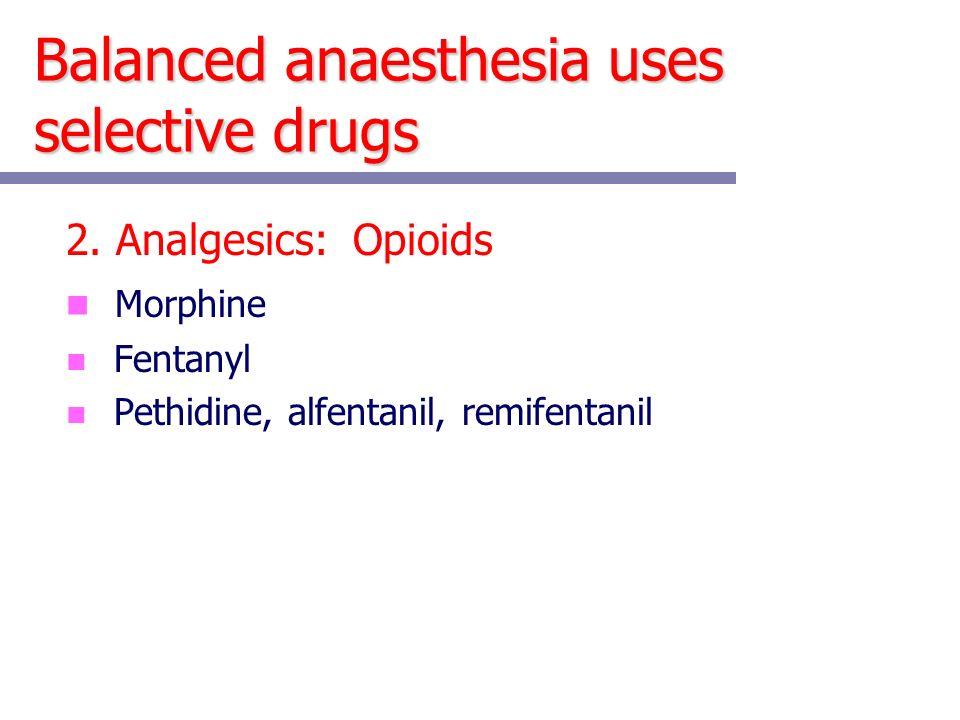 Balanced anaesthesia uses selective drugs 2.