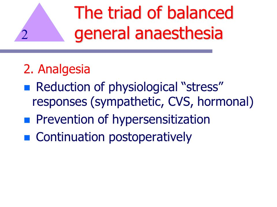 2. Analgesia n Reduction of physiological stress responses (sympathetic, CVS, hormonal) n Prevention of hypersensitization n Continuation postoperativ