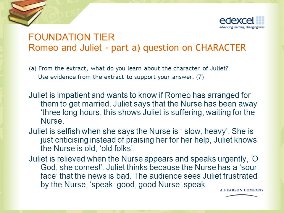 FOUNDATION TIER Romeo and Juliet - part a) question on CHARACTER (a) From the extract, what do you learn about the character of Juliet? Use evidence f