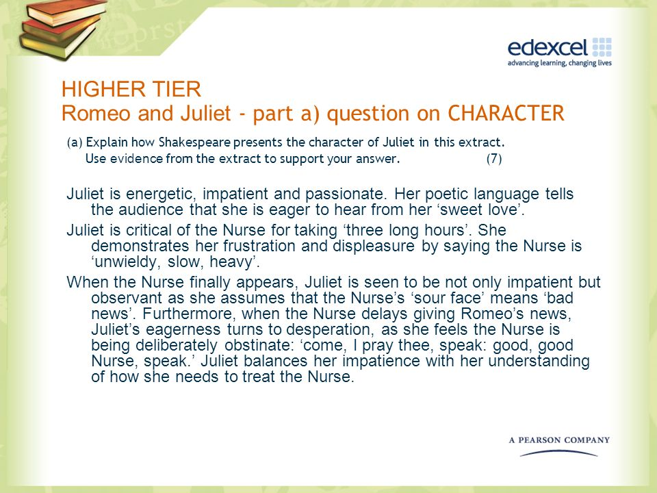 HIGHER TIER Romeo and Juliet - part a) question on CHARACTER (a) Explain how Shakespeare presents the character of Juliet in this extract. Use evidenc