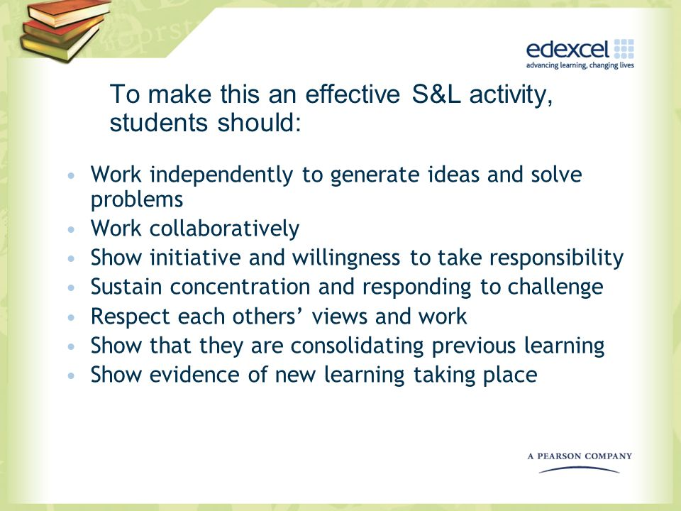 To make this an effective S&L activity, students should: Work independently to generate ideas and solve problems Work collaboratively Show initiative