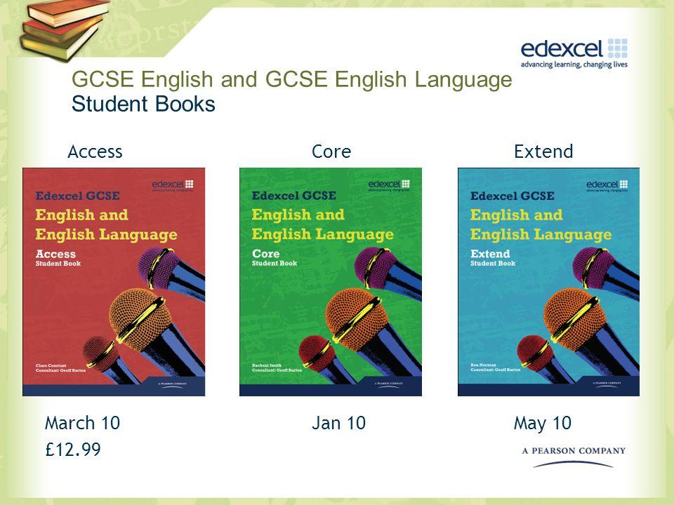 GCSE English and GCSE English Language Student Books AccessCoreExtend March 10Jan 10May 10 £12.99