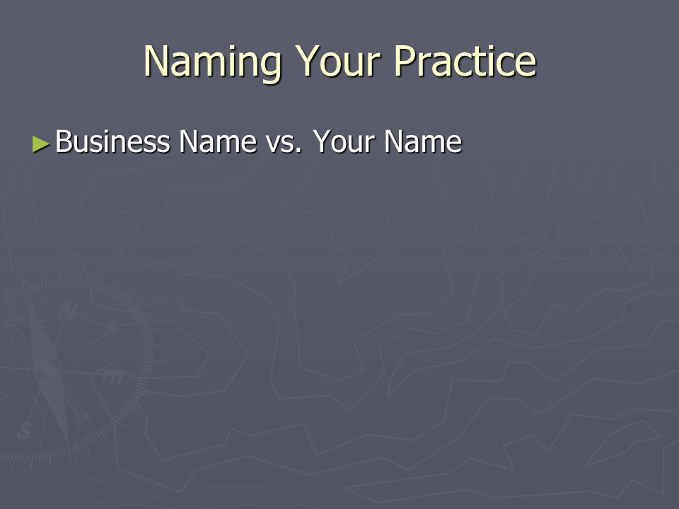 Naming Your Practice Business Name vs. Your Name Business Name vs. Your Name