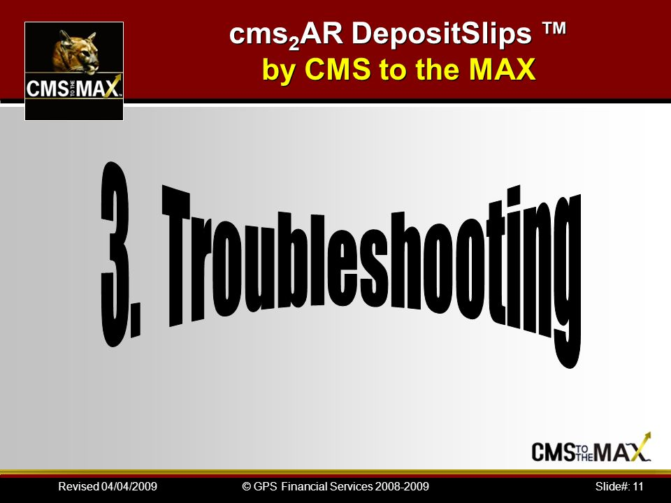 Slide#: 11© GPS Financial Services 2008-2009Revised 04/04/2009 cms 2 AR DepositSlips by CMS to the MAX