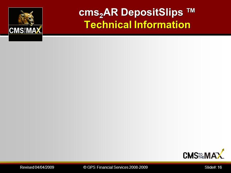 Slide#: 16© GPS Financial Services 2008-2009Revised 04/04/2009 cms 2 AR DepositSlips Technical Information