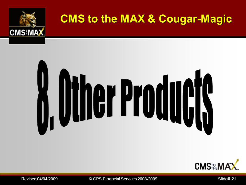 Slide#: 21© GPS Financial Services 2008-2009Revised 04/04/2009 CMS to the MAX & Cougar-Magic