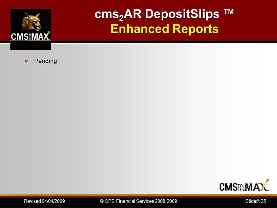Slide#: 25© GPS Financial Services 2008-2009Revised 04/04/2009 cms 2 AR DepositSlips Enhanced Reports Pending