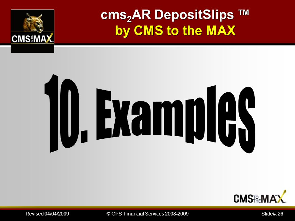 Slide#: 26© GPS Financial Services 2008-2009Revised 04/04/2009 cms 2 AR DepositSlips by CMS to the MAX
