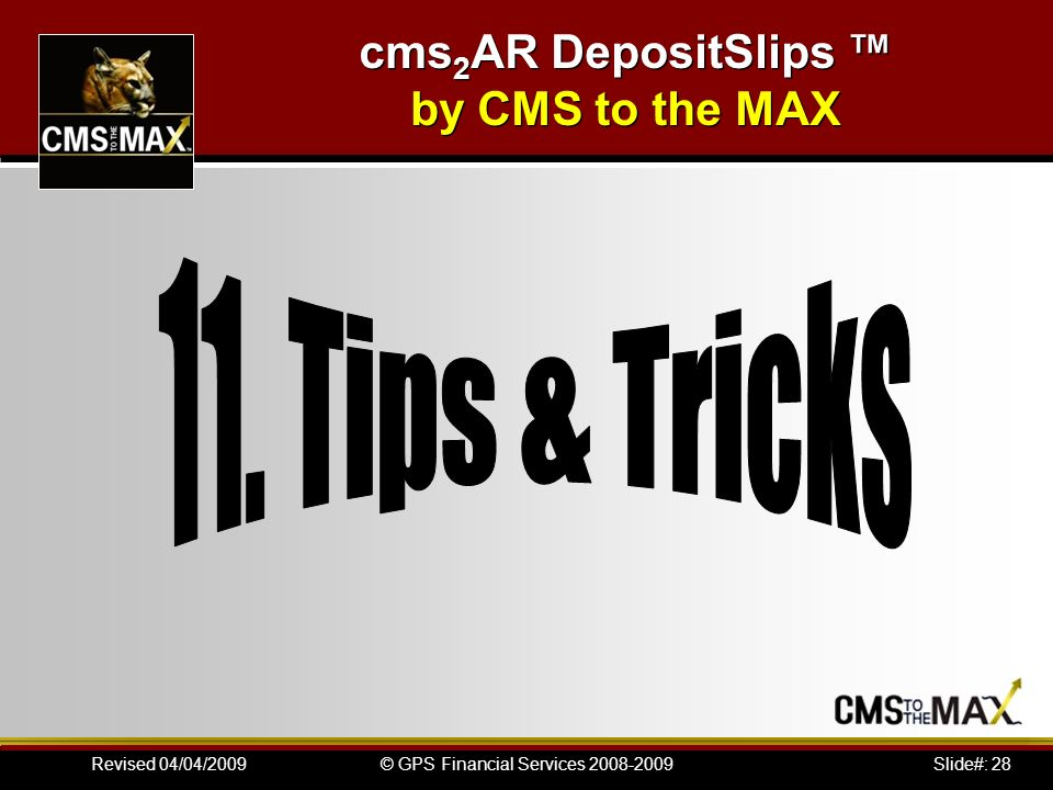 Slide#: 28© GPS Financial Services 2008-2009Revised 04/04/2009 cms 2 AR DepositSlips by CMS to the MAX