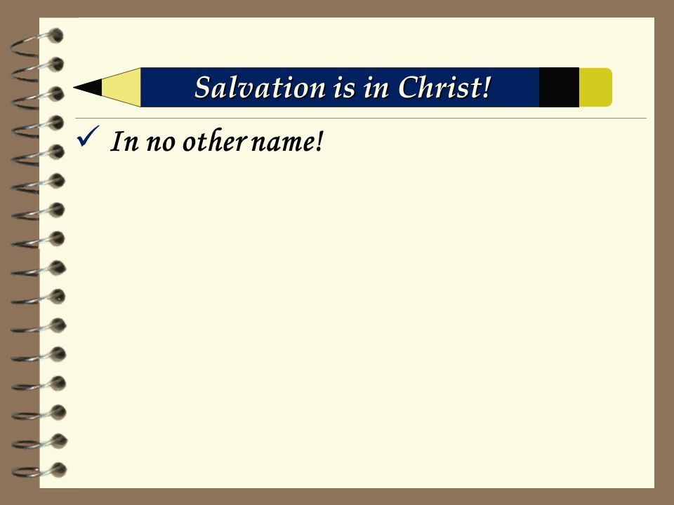 In no other name! Salvation is in Christ!