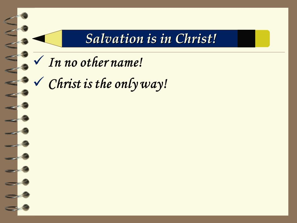In no other name! Christ is the only way! Salvation is in Christ!