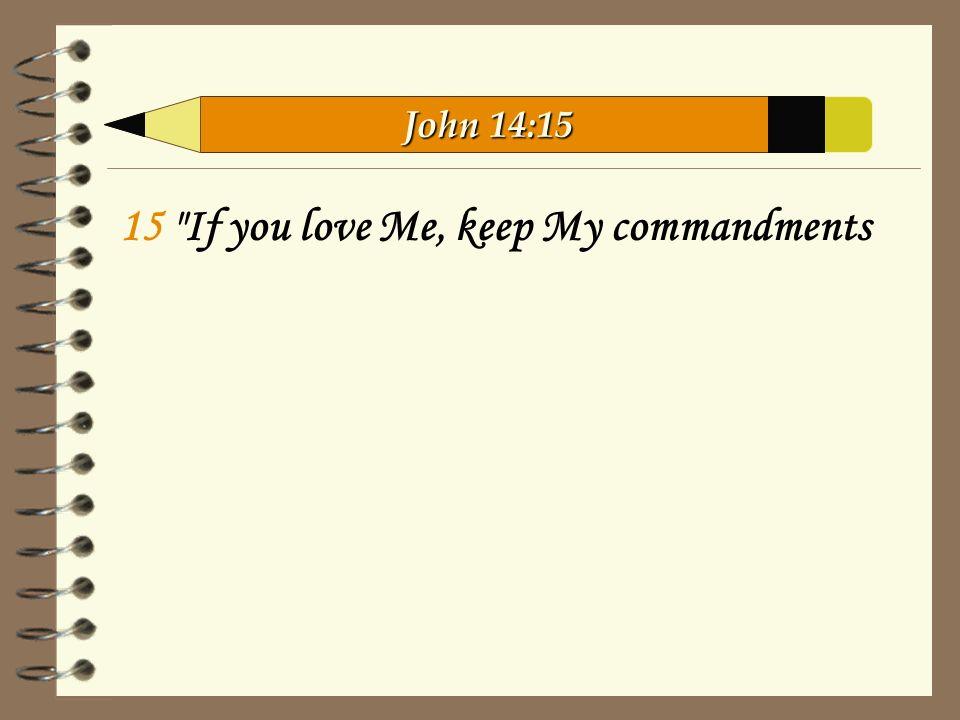 15 If you love Me, keep My commandments John 14:15