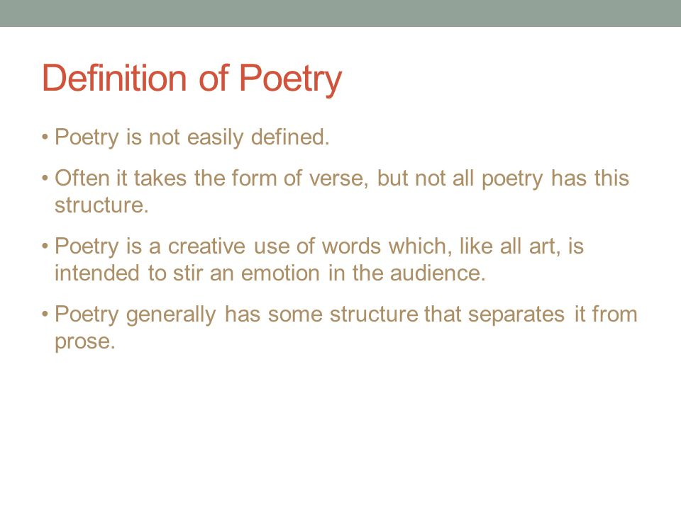 Definition of Poetry Poetry is not easily defined. Often it takes the form of verse, but not all poetry has this structure. Poetry is a creative use o
