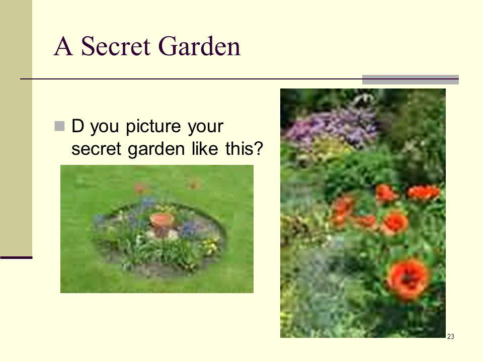23 A Secret Garden D you picture your secret garden like this