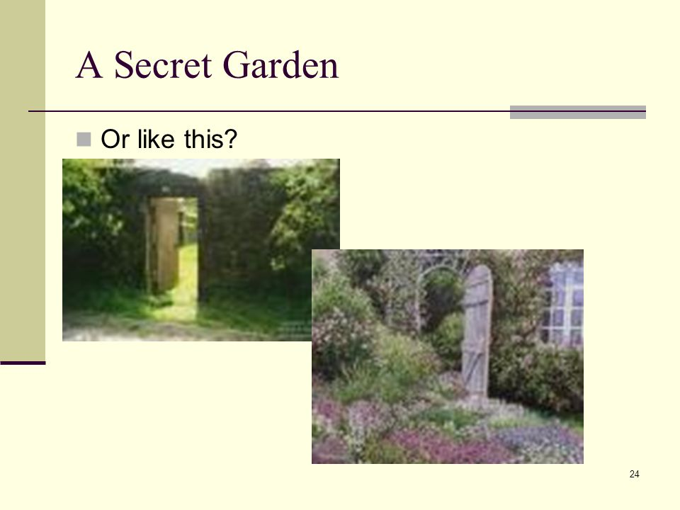 24 A Secret Garden Or like this