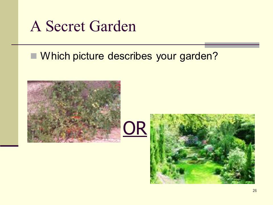 26 A Secret Garden Which picture describes your garden OR