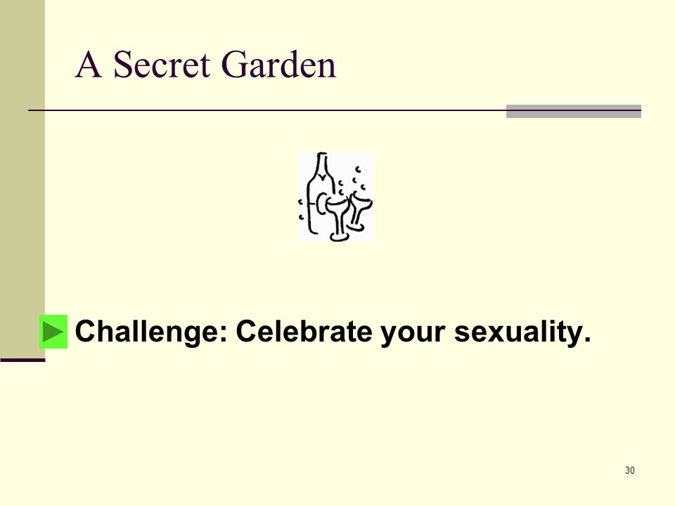 30 A Secret Garden Challenge: Celebrate your sexuality.