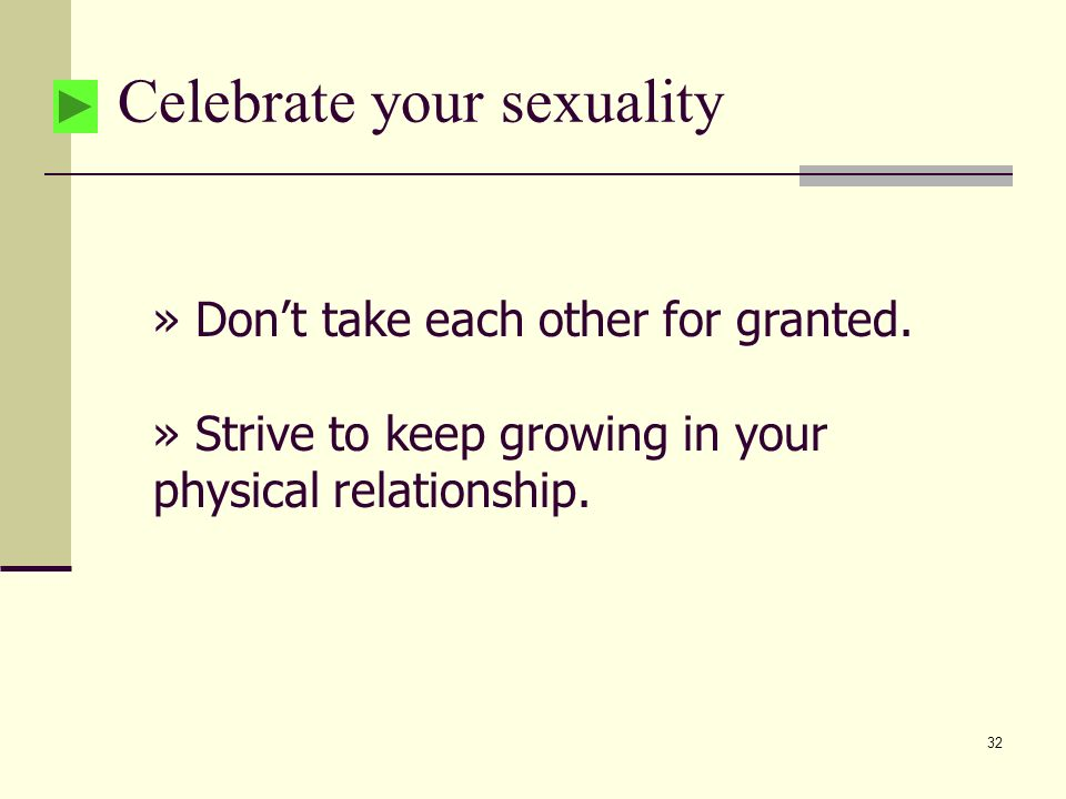 32 Celebrate your sexuality » Dont take each other for granted.