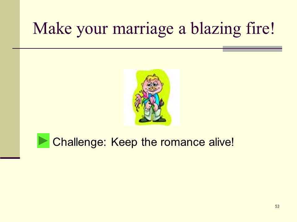 53 Challenge: Keep the romance alive! Make your marriage a blazing fire!