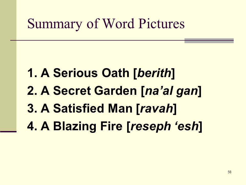 58 Summary of Word Pictures 1. A Serious Oath [berith] 2.