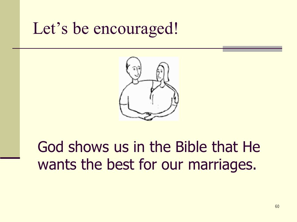 60 Lets be encouraged! God shows us in the Bible that He wants the best for our marriages.