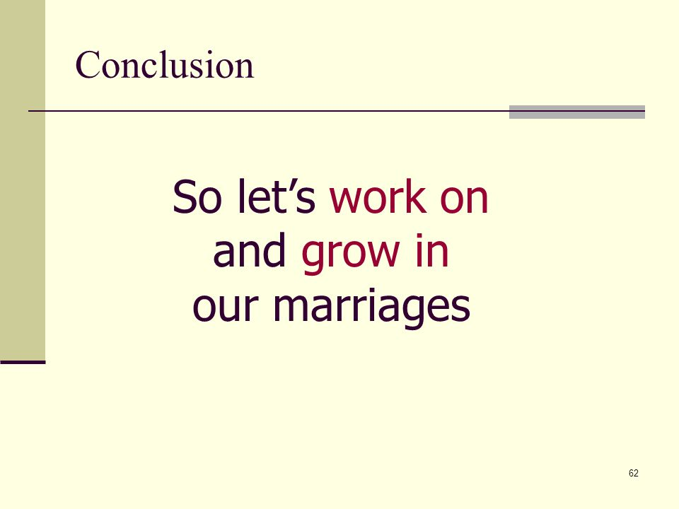 62 Conclusion So lets work on and grow in our marriages