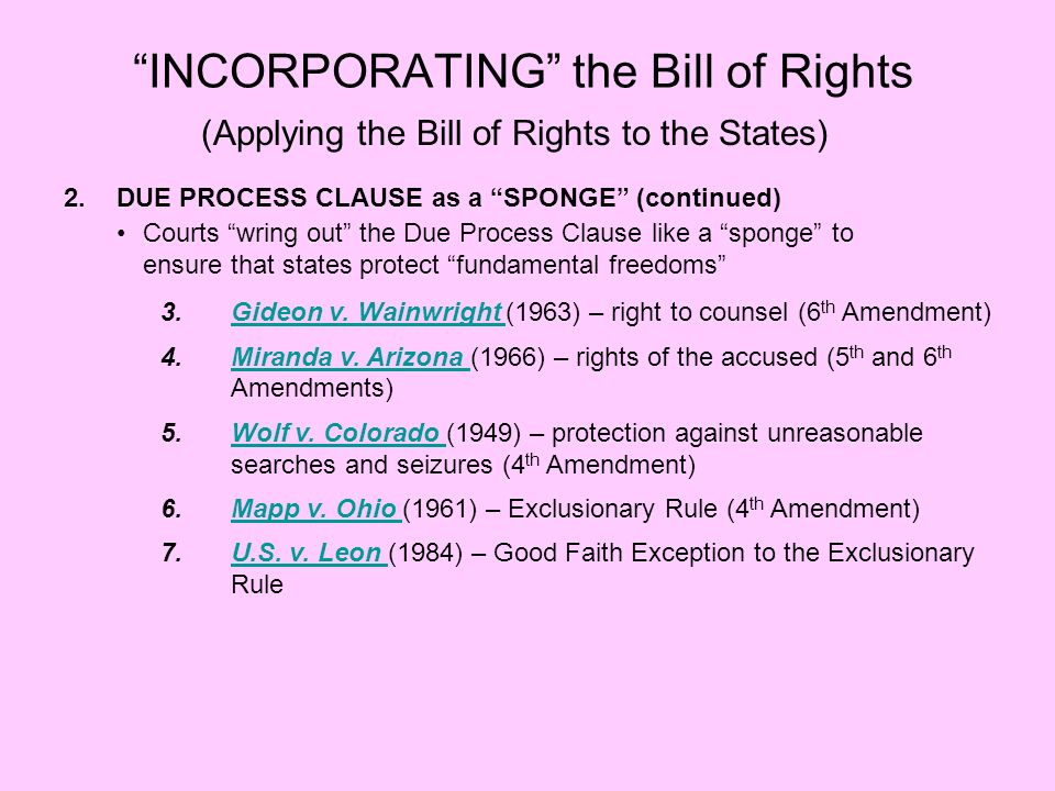 INCORPORATING the Bill of Rights (Applying the Bill of Rights to the States) 2.DUE PROCESS CLAUSE as a SPONGE (continued) Courts wring out the Due Pro