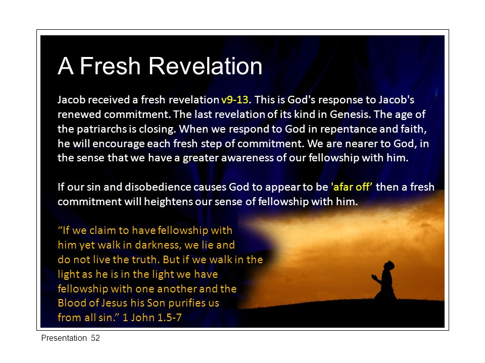 Jacob received a fresh revelation v9-13. This is God s response to Jacob s renewed commitment.