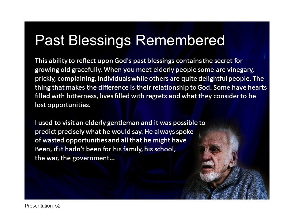 This ability to reflect upon God s past blessings contains the secret for growing old gracefully.