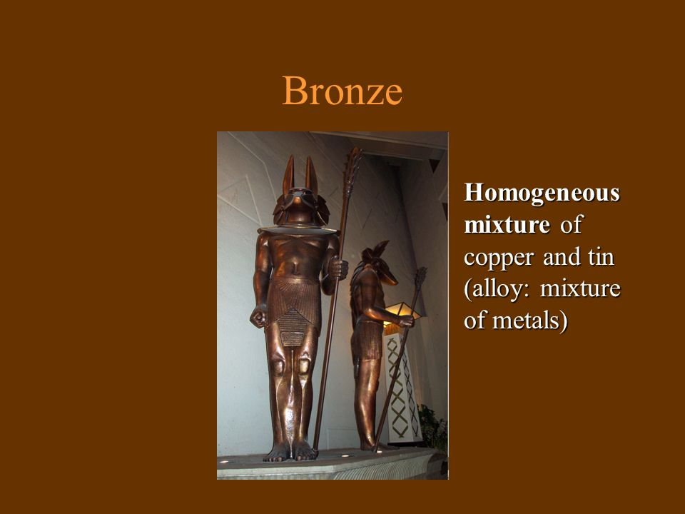 Homogeneous mixture of copper and tin (alloy: mixture of metals)