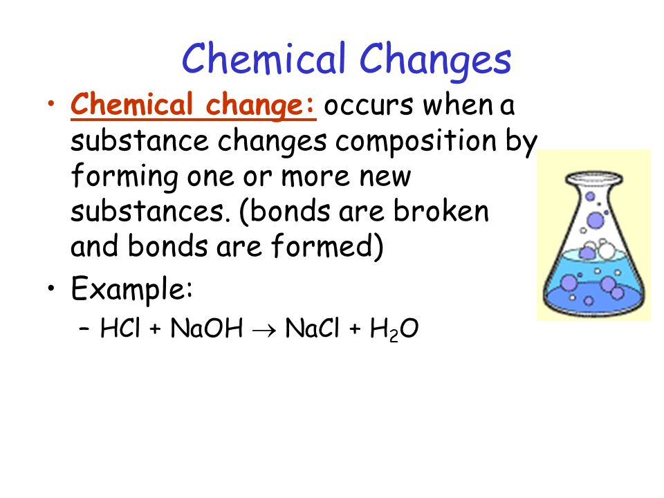 Chemical Changes Chemical change: occurs when a substance changes composition by forming one or more new substances. (bonds are broken and bonds are f