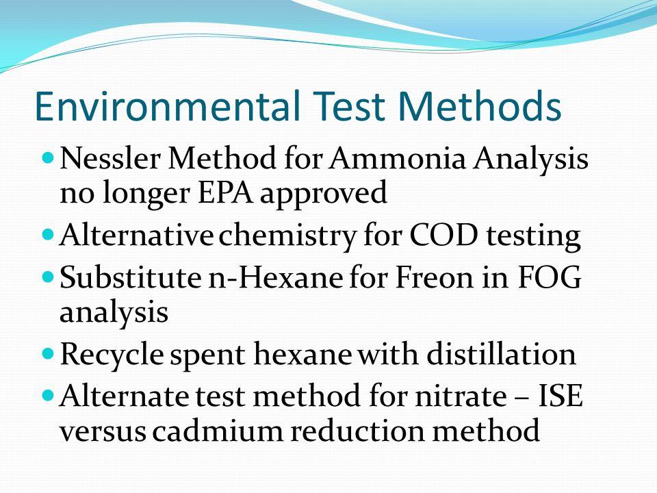 Environmental Test Methods Nessler Method for Ammonia Analysis no longer EPA approved Alternative chemistry for COD testing Substitute n-Hexane for Fr