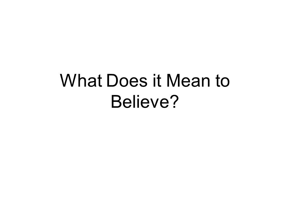 Definitions Webster defines the word believe as to have religious conviction, to accept as true, to hold an opinion, to consider to be true or honest.