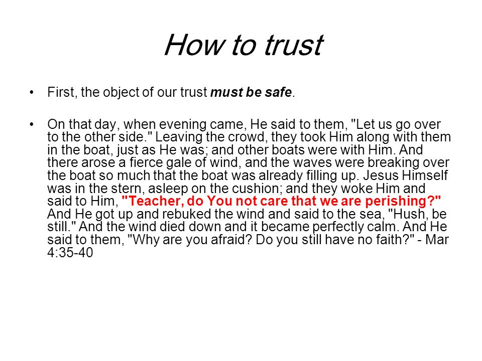 How to Trust The object of our trust must be safe Stop Judging God We often project past fathers or father figures onto the Lord.