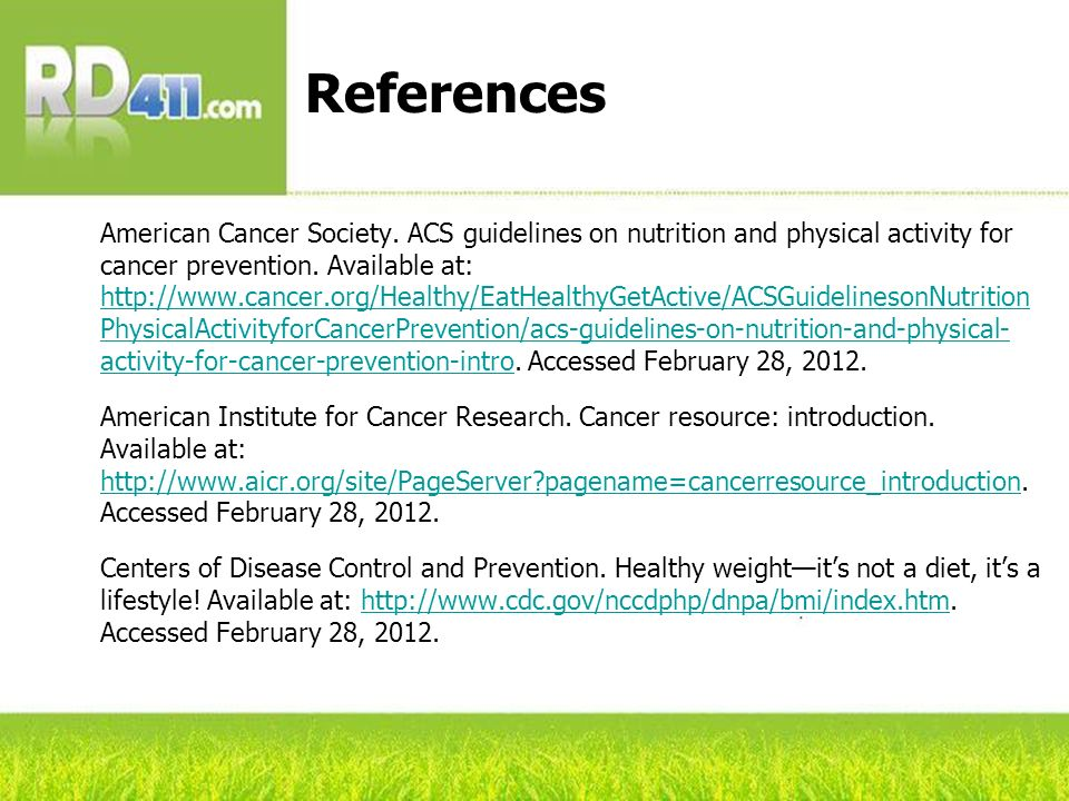 References American Cancer Society. ACS guidelines on nutrition and physical activity for cancer prevention. Available at: http://www.cancer.org/Healt