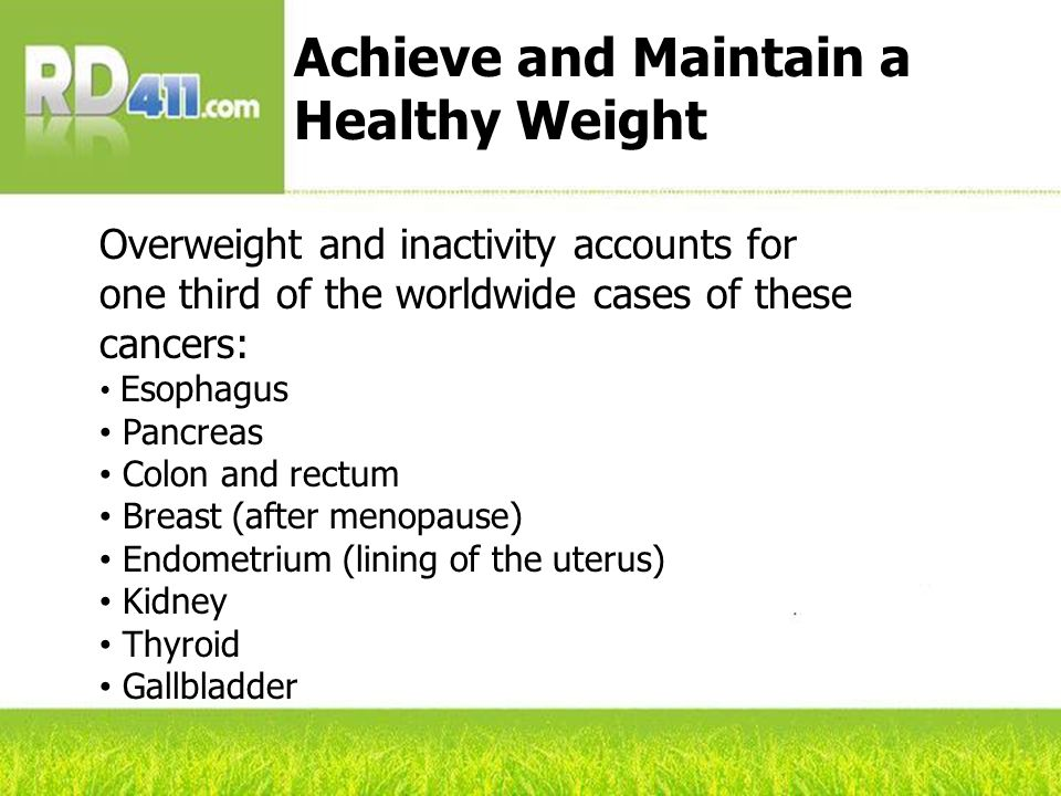 Stay as lean as possible throughout life without becoming underweight Avoid excessive weight gain at all ages Know that losing even a small amount of weight has health benefits Achieve and Maintain a Healthy Weight (contd)