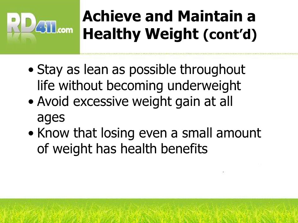 Know your body mass index (BMI): Below 18.5=underweight 18.5–24.9=normal weight 25.0–29.9=overweight 30.0 and above=obese Maintain a Healthy Weight