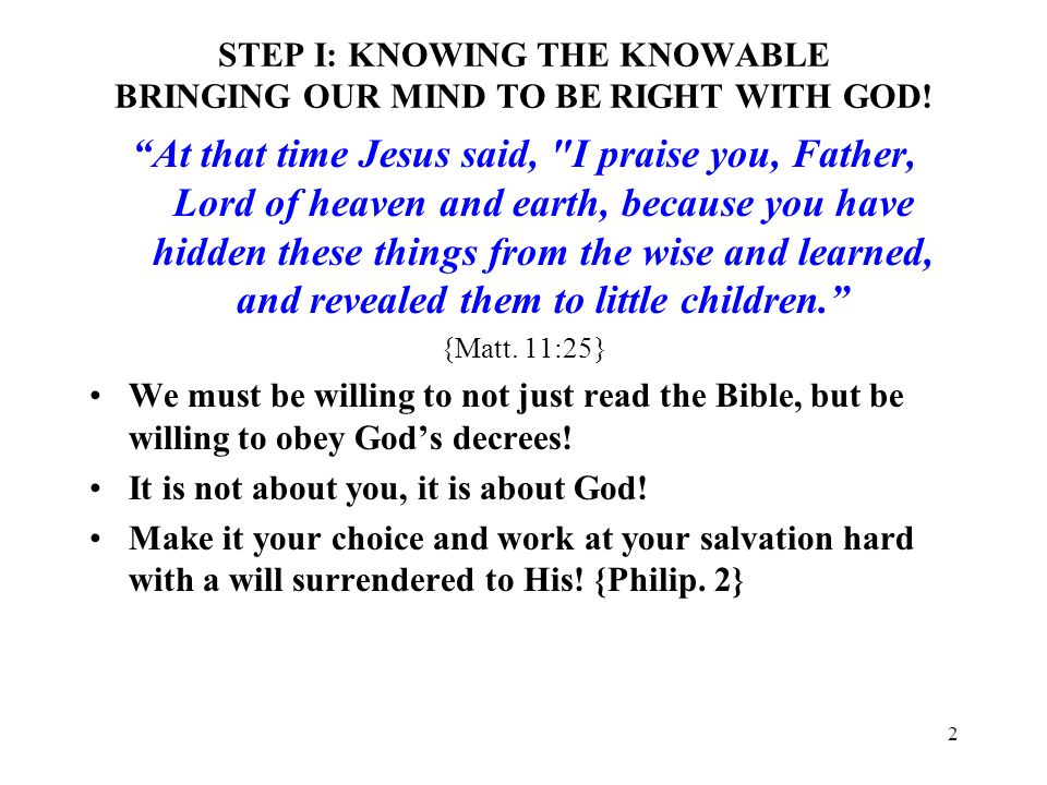 2 STEP I: KNOWING THE KNOWABLE BRINGING OUR MIND TO BE RIGHT WITH GOD! At that time Jesus said,