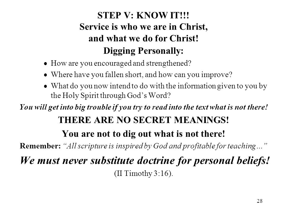 28 STEP V: KNOW IT!!! Service is who we are in Christ, and what we do for Christ! Digging Personally: How are you encouraged and strengthened? Where h