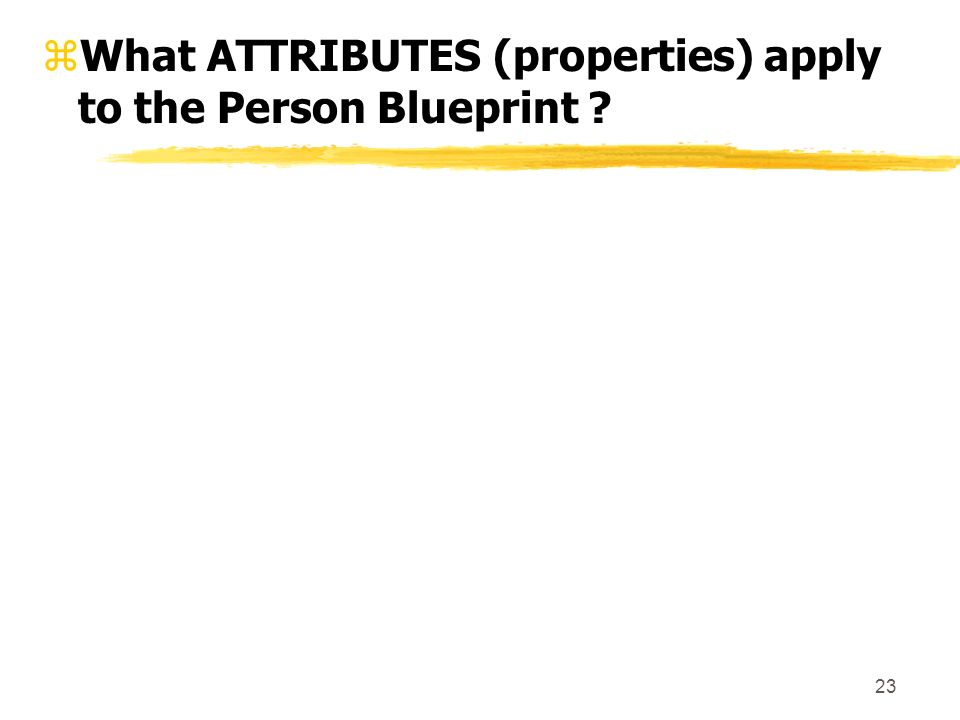 23 zWhat ATTRIBUTES (properties) apply to the Person Blueprint