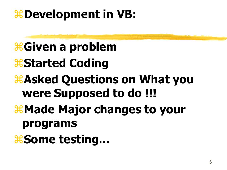 3 zDevelopment in VB: zGiven a problem zStarted Coding zAsked Questions on What you were Supposed to do !!.